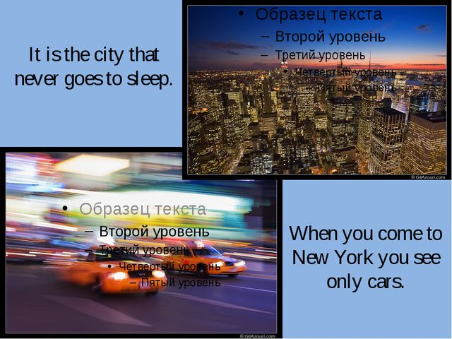 It is the city that never goes to sleep. When you come to New York you see on...
