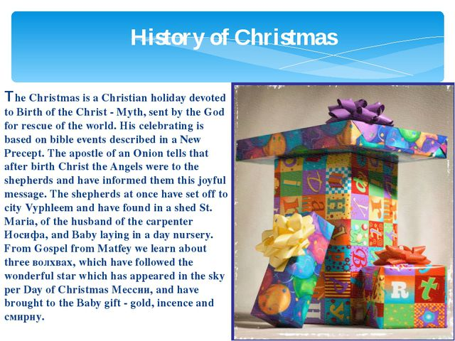 History of Christmas The Christmas is a Christian holiday devoted to Birth of...