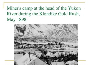 Miner's camp at the head of the Yukon River during the Klondike Gold Rush, Ma