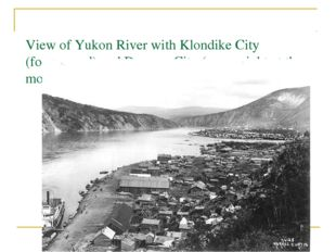 View of Yukon River with Klondike City (foreground) and Dawson City (upper ri