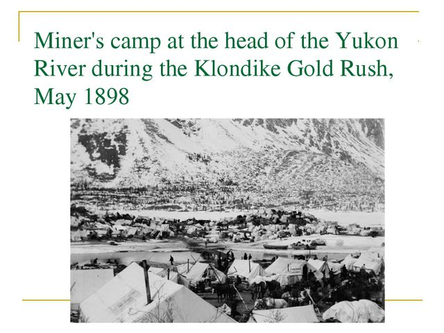 Miner's camp at the head of the Yukon River during the Klondike Gold Rush, Ma...