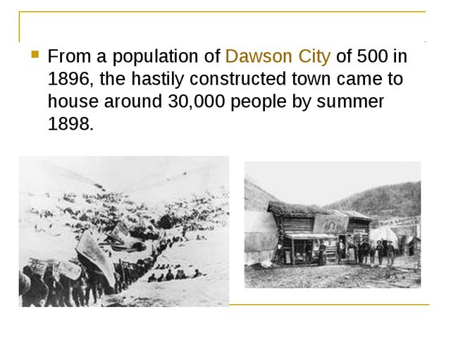 From a population of Dawson City of 500 in 1896, the hastily constructed town...