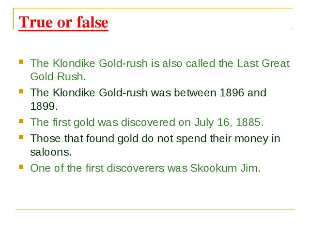 True or false The Klondike Gold-rush is also called the Last Great Gold Rush....
