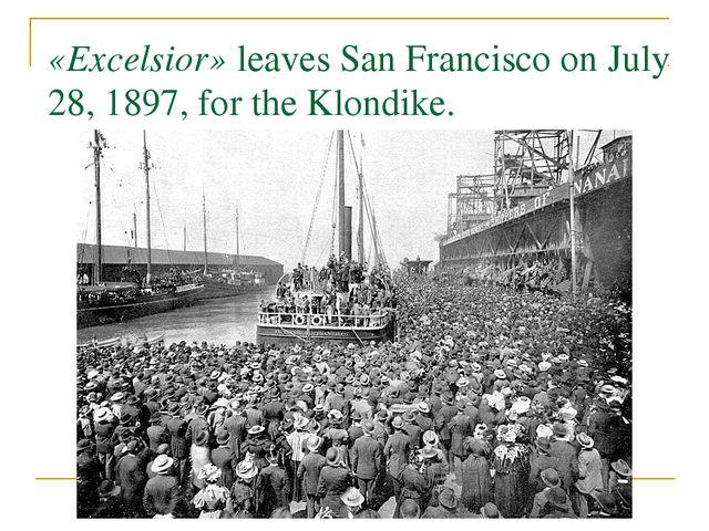 «Excelsior» leaves San Francisco on July 28, 1897, for the Klondike.