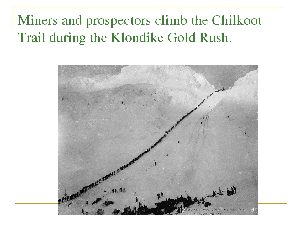 Miners and prospectors climb the Chilkoot Trail during the Klondike Gold Rush.