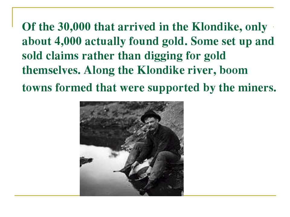 Of the 30,000 that arrived in the Klondike, only about 4,000 actually found g...