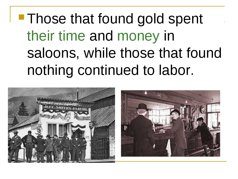 Those that found gold spent their time and money in saloons, while those that...