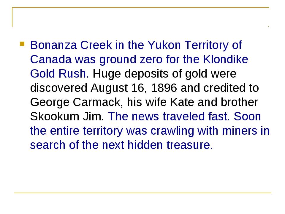 Bonanza Creek in the Yukon Territory of Canada was ground zero for the Klondi...