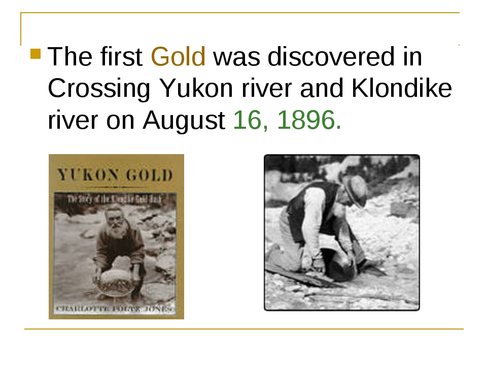 The first Gold was discovered in Crossing Yukon river and Klondike river on A...