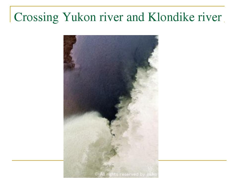 Crossing Yukon river and Klondike river