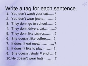 Write a tag for each sentence. You don't wash your cat,…..? You don't wear je