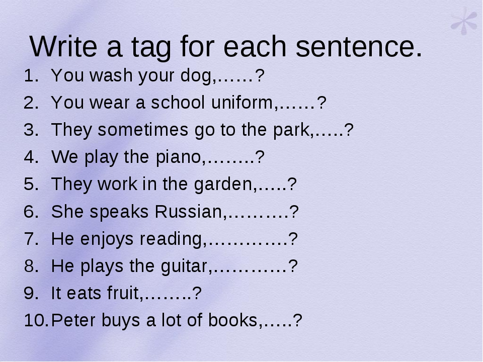Write a tag for each sentence. You wash your dog,……? You wear a school unifor...