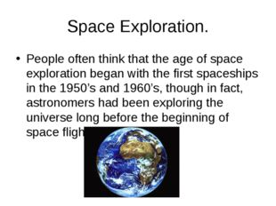 Space Exploration. People often think that the age of space exploration began