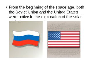 From the beginning of the space age, both the Soviet Union and the United Sta
