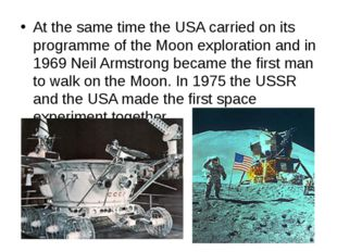 At the same time the USA carried on its programme of the Moon exploration and