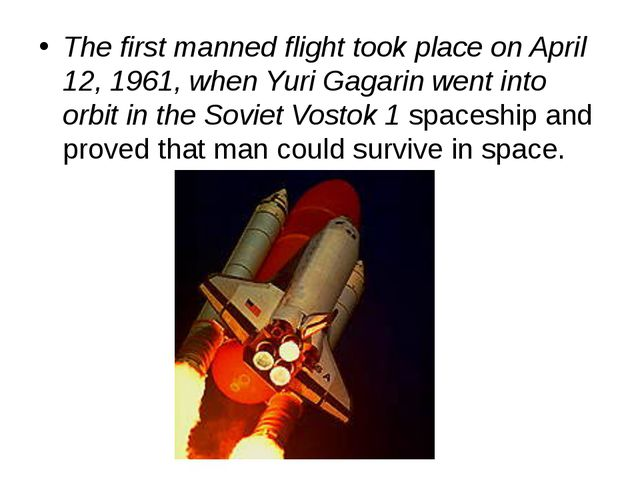 The first manned flight took place on April 12, 1961, when Yuri Gagarin went...