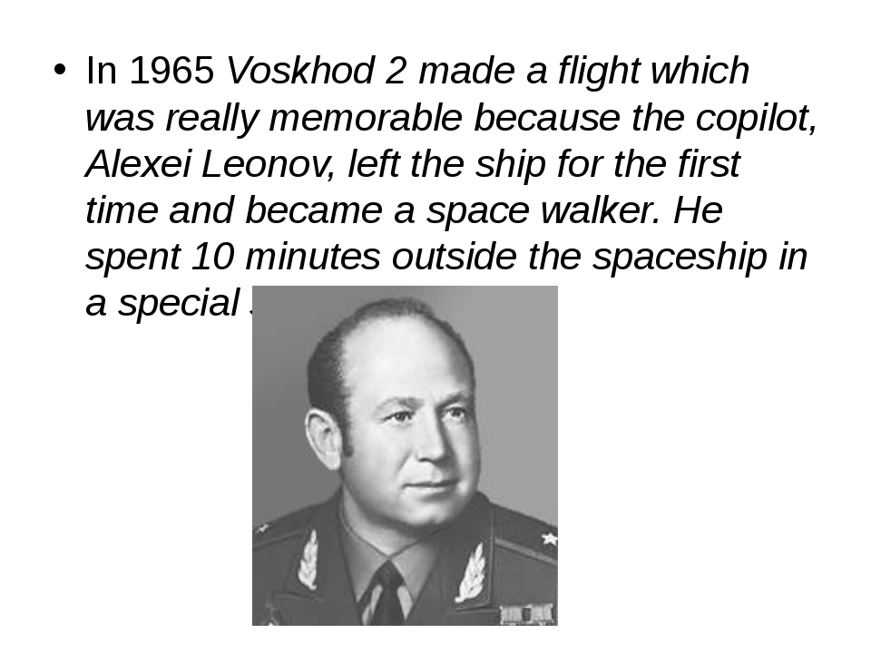 In 1965 Voskhod 2 made a flight which was really memorable because the copilo...