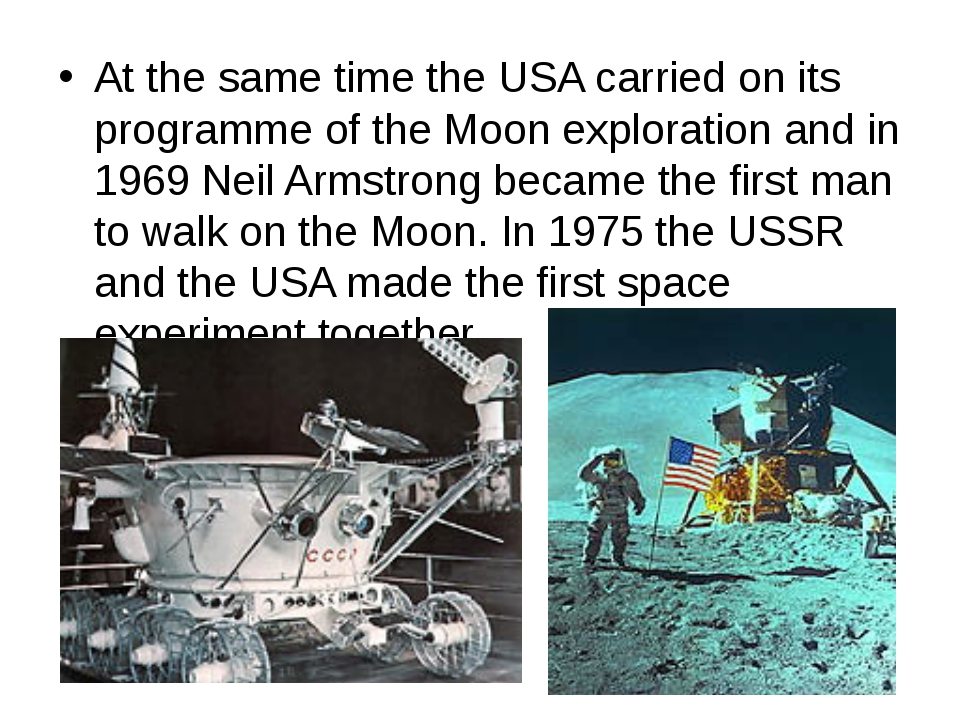 At the same time the USA carried on its programme of the Moon exploration and...