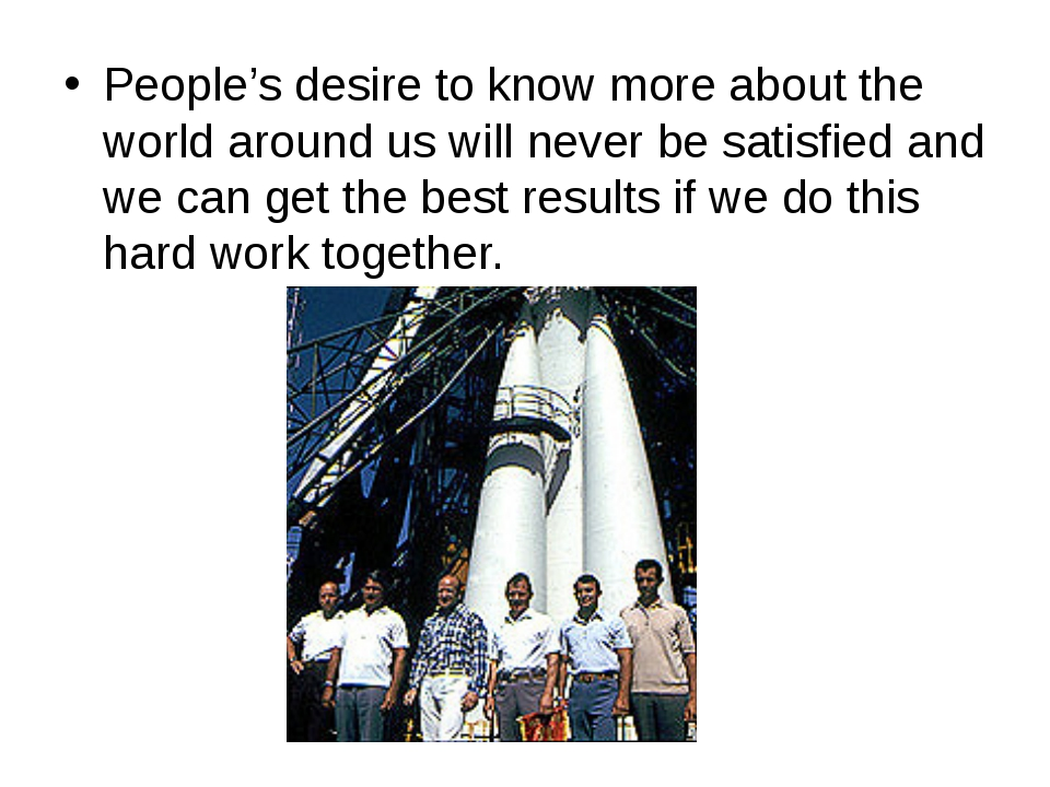 People's desire to know more about the world around us will never be satisfie...