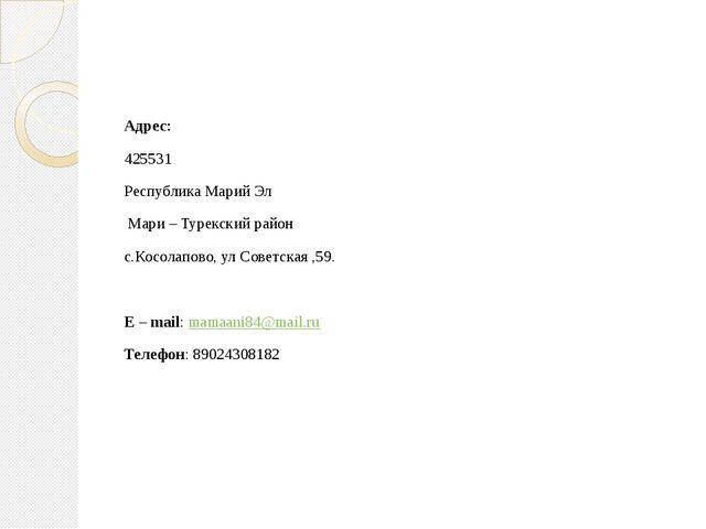 Адрес: 425531 Республика Марий Эл Мари – Турекский район с.Косолапово, ул Со...