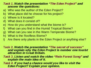 "Task 1. Watch the presentation ""The Eden Project"" and answer the questions: W"