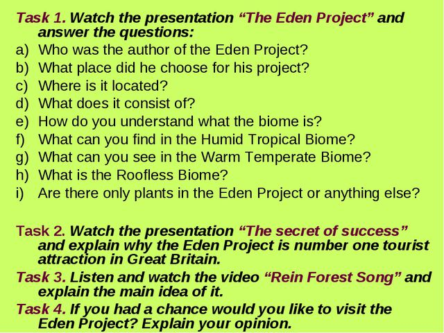 "Task 1. Watch the presentation ""The Eden Project"" and answer the questions: W..."