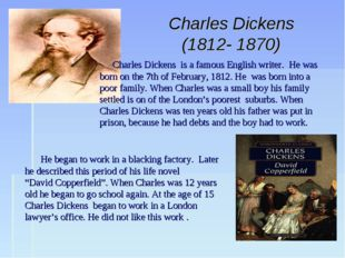 Charles Dickens (1812- 1870) Charles Dickens is a famous English writer. He w
