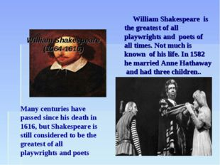 William Shakespeare (1564-1616) William Shakespeare is the greatest of all p