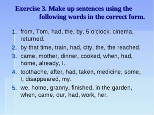 Exercise 3. Make up sentences using the following words in the correct form.