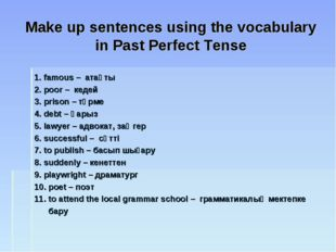 Make up sentences using the vocabulary in Past Perfect Tense 1. famous – атақ