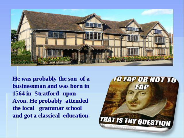 He was probably the son of a businessman and was born in 1564 in Stratford- u...