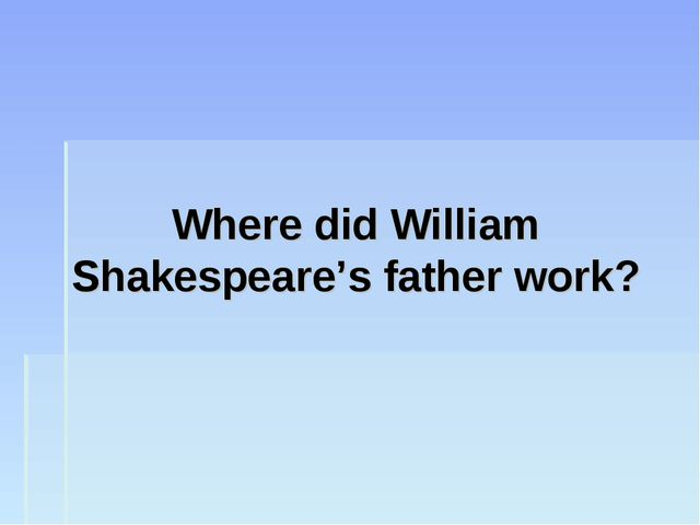 Where did William Shakespeare's father work?
