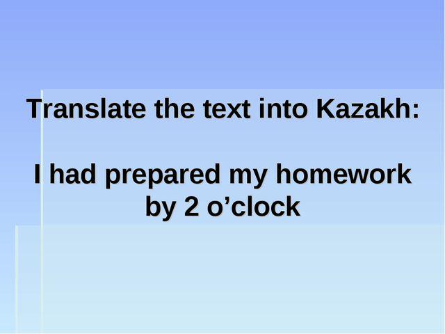 Translate the text into Kazakh: I had prepared my homework by 2 o'clock