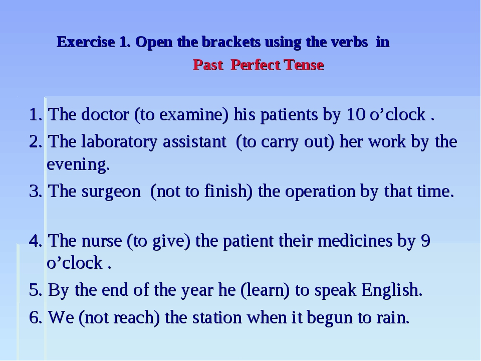 Exercise 1. Open the brackets using the verbs in Past Perfect Tense 1. The d...