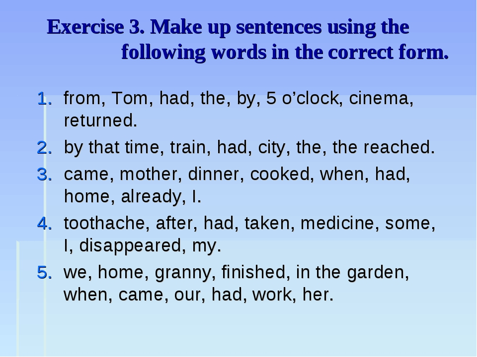 Exercise 3. Make up sentences using the following words in the correct form....