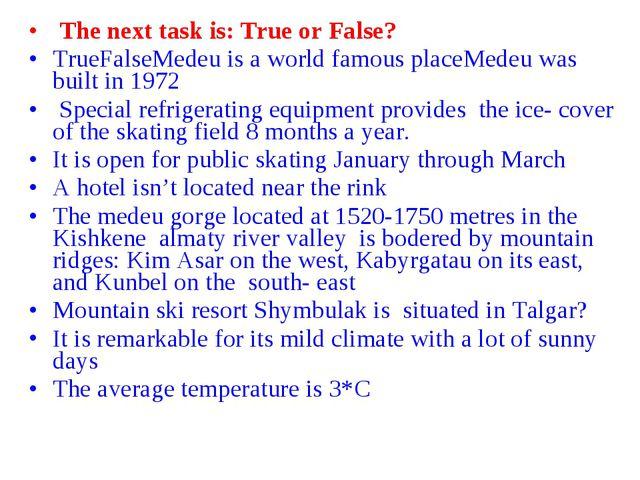 The next task is: True or False? TrueFalseMedeu is a world famous placeMedeu...