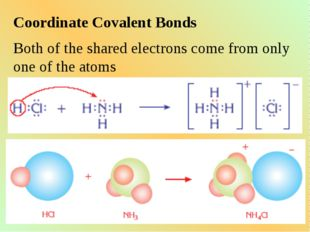 Coordinate Covalent Bonds Both of the shared electrons come from only one of