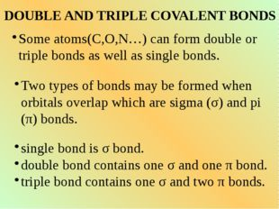 DOUBLE AND TRIPLE COVALENT BONDS Some atoms(C,O,N…) can form double or triple
