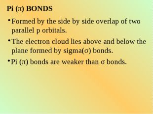 Pi (π) BONDS Formed by the side by side overlap of two parallel p orbitals. T