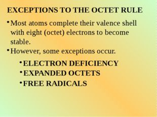 EXCEPTIONS TO THE OCTET RULE Most atoms complete their valence shell with eig