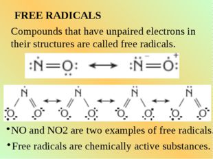 FREE RADICALS Compounds that have unpaired electrons in their structures are