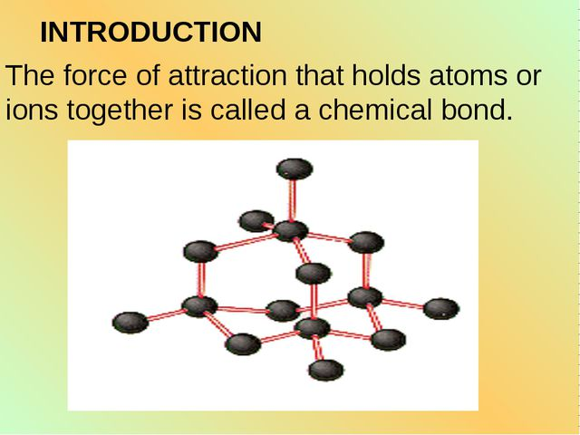 The force of attraction that holds atoms or ions together is called a chemica...