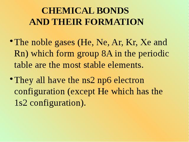 CHEMICAL BONDS AND THEIR FORMATION The noble gases (He, Ne, Ar, Kr, Xe and Rn...