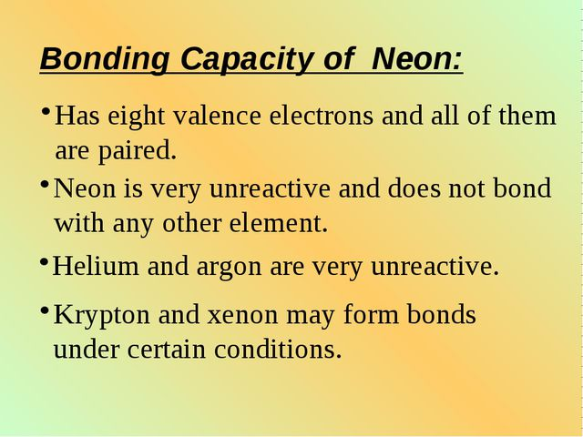 Bonding Capacity of Neon: Has eight valence electrons and all of them are pai...