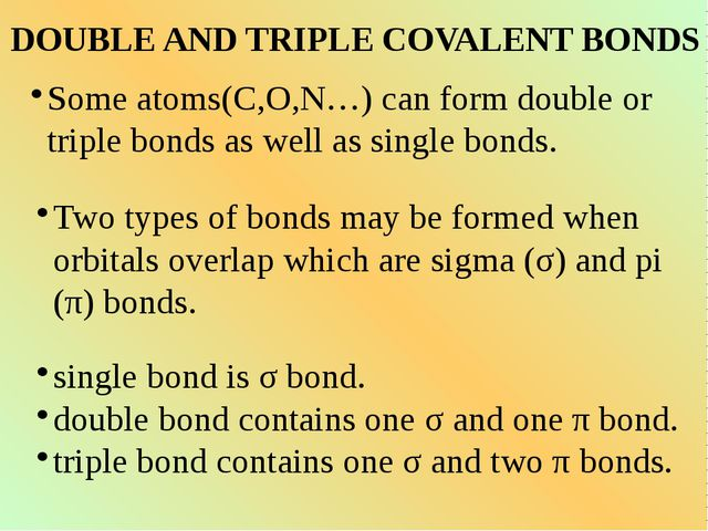 DOUBLE AND TRIPLE COVALENT BONDS Some atoms(C,O,N…) can form double or triple...