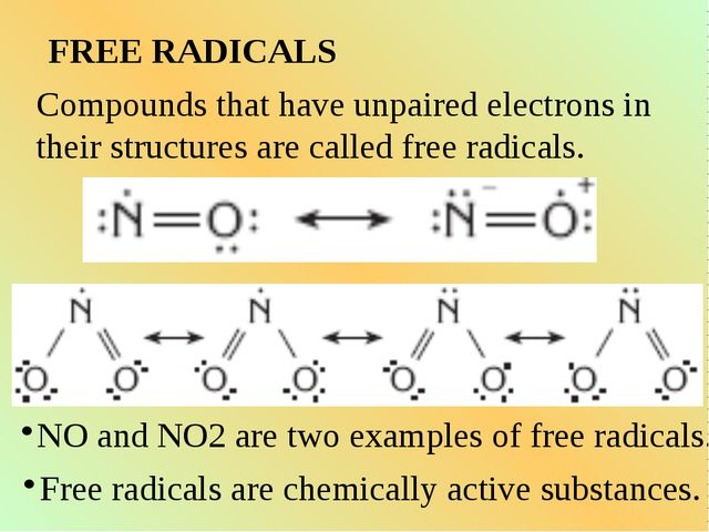 FREE RADICALS Compounds that have unpaired electrons in their structures are...