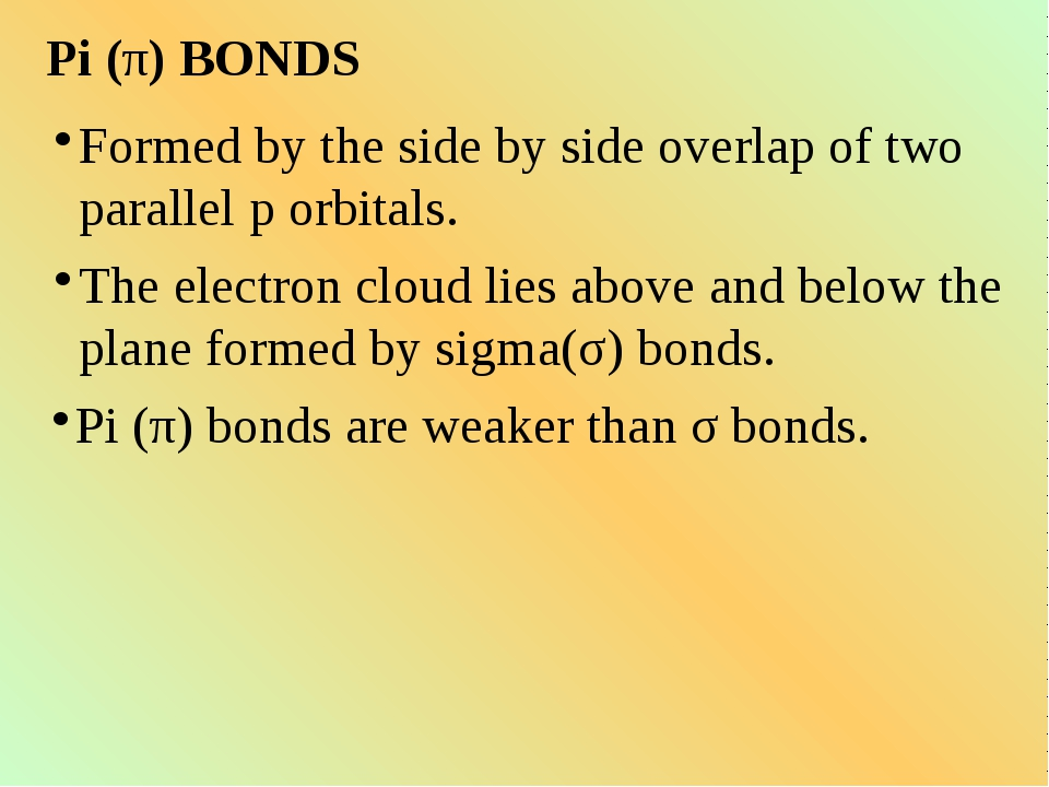 Pi (π) BONDS Formed by the side by side overlap of two parallel p orbitals. T...