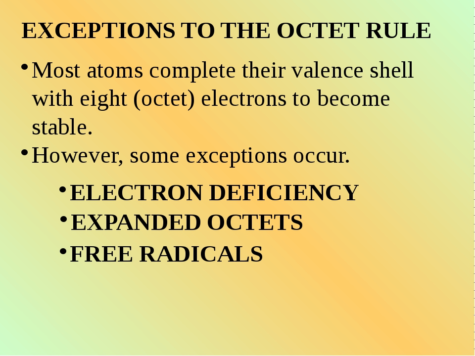 EXCEPTIONS TO THE OCTET RULE Most atoms complete their valence shell with eig...