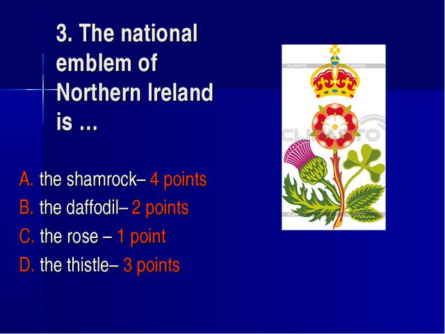 3. The national emblem of Northern Ireland is … A. the shamrock– 4 points B....