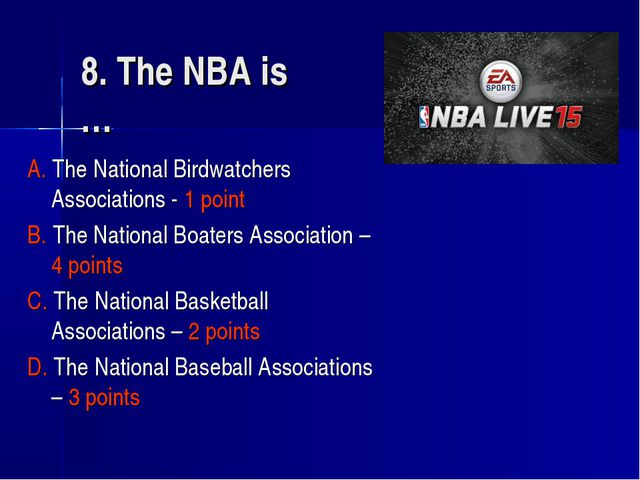 8. The NBA is … A. The National Birdwatchers Associations - 1 point B. The Na...